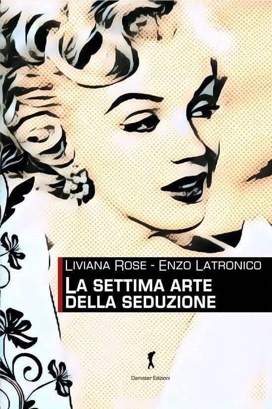 """""""La settima arte della seduzione"""" di Enzo Latronico e Liviana Rose"""